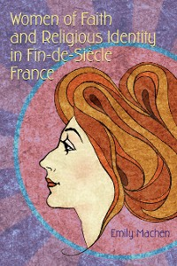 Cover Women of Faith and Religious Identity in Fin-de-Siècle France