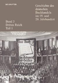 Cover Geschichte des deutschen Buchhandels im 19. und 20. Jahrhundert. Band 3: Drittes Reich. Teil 1