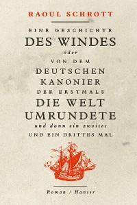 Cover Eine Geschichte des Windes oder Von dem deutschen Kanonier der erstmals die Welt umrundete und dann ein zweites und ein drittes Mal