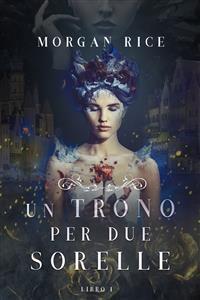 Cover Un Trono per due Sorelle (Libro Uno)
