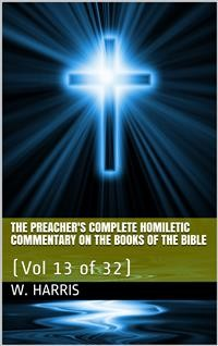 Cover The Preacher's Complete Homiletic Commentary on the Books of the Bible, Volume 13 (of 32) / The Preacher's Complete Homiletic Commentary on the Book of the Proverbs