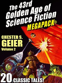 Cover The 43rd Golden Age of Science Fiction MEGAPACK®: Chester S. Geier, Vol. 2