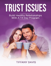 Cover Trust Issues - Build Healthy Relationships With a 15 Day Program