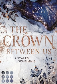 """Cover The Crown Between Us. Royales Geheimnis (Die """"Crown""""-Dilogie 1)"""