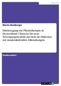 Cover Direktzugang zur Physiotherapie in Deutschland. Chancen für neue Versorgungsmodelle aus Sicht der Patienten mit muskoskeletallen Erkrankungen