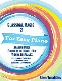 Cover Classical Magic 21 - For Easy Piano Arabian Dance Flight of the Bumble Bee Vienna Life Waltz Letter Names Embedded In Noteheads for Quick and Easy Reading