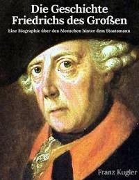 Cover Die Geschichte Friedrichs des Großen
