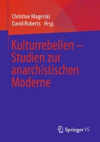 Cover Kulturrebellen – Studien zur anarchistischen Moderne