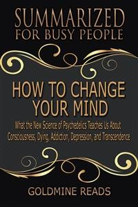 Cover How to Change Your Mind - Summarized for Busy People