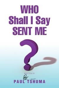 Cover Who Shall I Say Sent Me