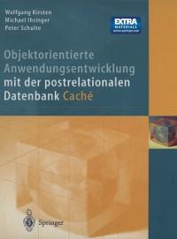 Cover Objektorientierte Anwendungsentwicklung mit der postrelationalen Datenbank Cache