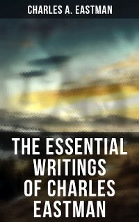 Cover The Essential Writings of Charles Eastman