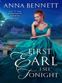 Cover First Earl I See Tonight--A Debutante Diaries Novel