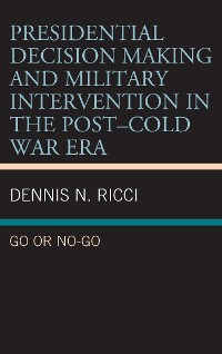 Cover Presidential Decision Making and Military Intervention in the Post–Cold War Era