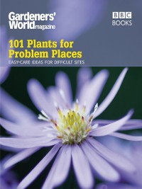 Cover Gardeners' World, 101 Plants for Problem Places