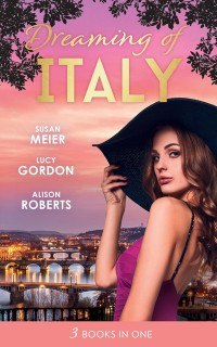 Cover Dreaming Of... Italy: Daring to Trust the Boss / Reunited with Her Italian Ex / The Forbidden Prince