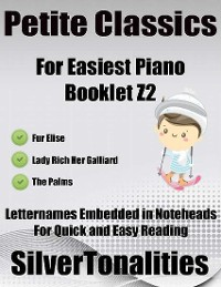 Cover Petite Classics for Easiest Piano Booklet Z2 – Fur Elise Lady Rich Her Galliard the Palms Letter Names Embedded In Noteheads for Quick and Easy Reading