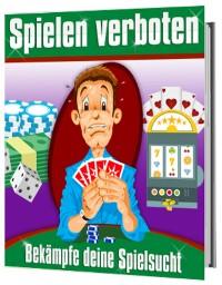 Cover Spielen verboten - Bekämpfe deine Spielsucht