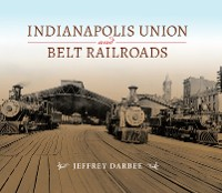 Cover Indianapolis Union and Belt Railroads