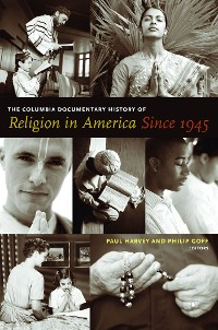 Cover The Columbia Documentary History of Religion in America Since 1945