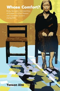 Cover Whose Comfort?: Body, Sexuality And Identity Of Korean 'Comfort Women' And Japanese Soldiers During Wwii
