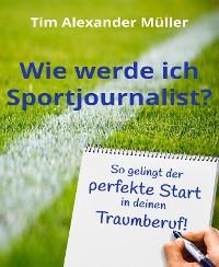 Cover Wie werde ich Sportjournalist?
