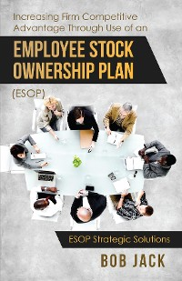Cover Increasing Firm Competitive Advantage Through Use of an Employee Stock Ownership Plan (ESOP)