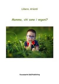 Cover Mamma, chi sono i vegani?