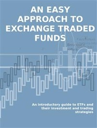 Cover ETF. AN EASY APPROACH TO EXCHANGE TRADED FUNDS. An introductory guide to ETFs and their investment and trading strategies.