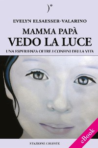 Cover Mamma papà vedo la Luce - Una esperienza oltre i confini della Vita