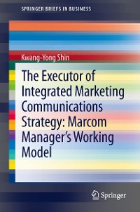 Cover The Executor of Integrated Marketing Communications Strategy: Marcom Manager's Working Model