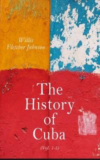 Cover The History of Cuba (Vol. 1-5)