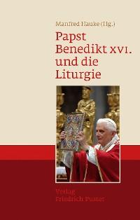 Cover Papst Benedikt XVI. und die Liturgie