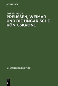 Cover Preußen, Weimar und die ungarische Königskrone