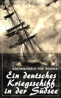 Cover Ein deutsches Kriegsschiff in der Südsee: Die Reise der Kreuzerkorvette Ariadne in den Jahren 1877-1881 (Bartholomäus von Werner) (Literarische Gedanken Edition)