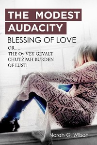 Cover THE MODEST AUDACITY BLESSING OF LOVE  or THE  OY VEY GEVALT CHUTZPAH BURDEN OF LUST