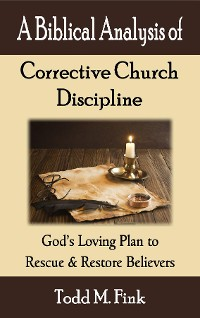 Cover A Biblical Analysis of Corrective Church Discipline