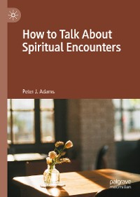 Cover How to Talk About Spiritual Encounters