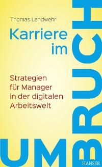 Cover Karriere im Umbruch. Strategien für Manager in der digitalen Arbeitswelt