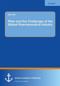 Cover Pfizer and the Challenges of the Global Pharmaceutical Industry