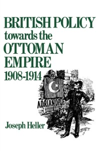 Cover British Policy Towards the Ottoman Empire 1908-1914