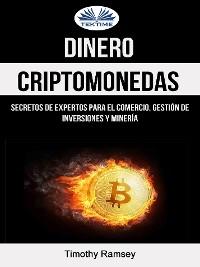 Cover Dinero: Criptomonedas: Secretos De Expertos Para El Comercio, Gestión De Inversiones Y Minería