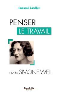 Cover Penser le travail avec Simone Weil