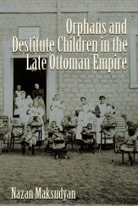 Cover Orphans and Destitute Children in the Late Ottoman Empire