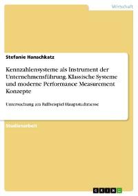 Cover Kennzahlensysteme als Instrument der Unternehmensführung. Klassische Systeme und moderne Performance Measurement Konzepte