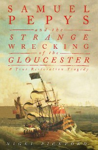 Cover Samuel Pepys and the Strange Wrecking of the Gloucester