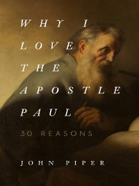 Cover Why I Love the Apostle Paul