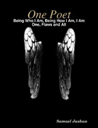 Cover One Poet-  Being Who I Am, Being How I Am, I Am One, Flaws and All