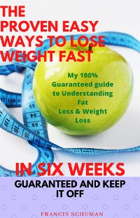 Cover The Proven Easy Ways to Lose Weight Fast in Six Weeks Guaranteed and Keep It Off