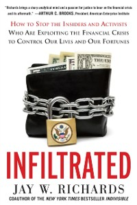 Cover Infiltrated: How to Stop the Insiders and Activists Who Are Exploiting the Financial Crisis to Control Our Lives and Our Fortunes